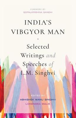 India's Vibgyor Man: Select Writings and Speeches of L.M. Singhvi (Hardback)
