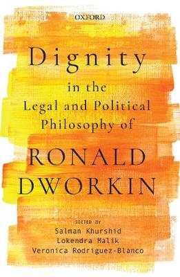 Dignity in the Legal and Political Philosophy of Ronald Dworkin (Hardback)