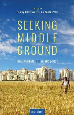 Seeking Middle Ground: Land, Markets and Public Policy (Hardback)