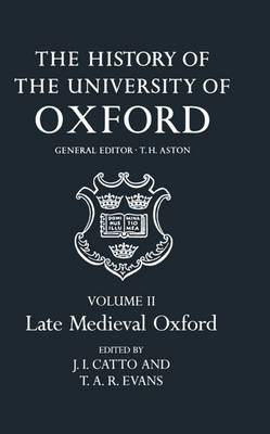 The History of the University of Oxford: Volume II: Late Medieval Oxford - History of the University of Oxford (Hardback)