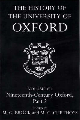 The History of the University of Oxford: Volume VII: Nineteenth-Century Oxford, Part 2 - History of the University of Oxford (Hardback)