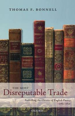 The Most Disreputable Trade: Publishing the Classics of English Poetry 1765-1810 (Hardback)