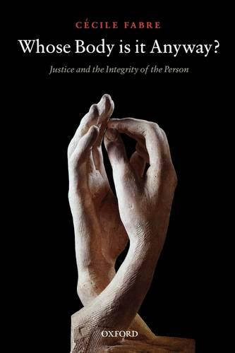Whose Body is it Anyway?: Justice and the Integrity of the Person (Paperback)
