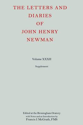 The Letters and Diaries of John Henry Newman: Volume XXXII: Supplement - Newman Letters & Diaries (Hardback)