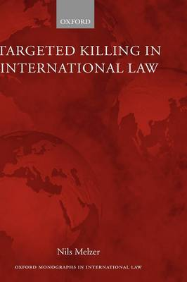 Targeted Killing in International Law - Oxford Monographs in International Law (Hardback)