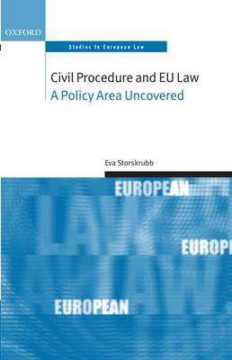 Civil Procedure and EU Law: A Policy Area Uncovered - Oxford Studies in European Law (Hardback)