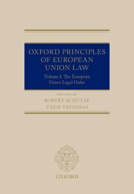 Oxford Principles of European Union Law: Volume 1: The European Union Legal Order (Hardback)