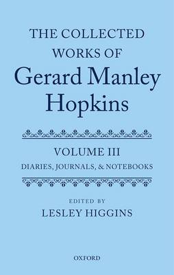The Collected Works of Gerard Manley Hopkins: Volume III: Diaries, Journals, and Notebooks - Collected Works Gerard Manley Hopkins 3 (Hardback)