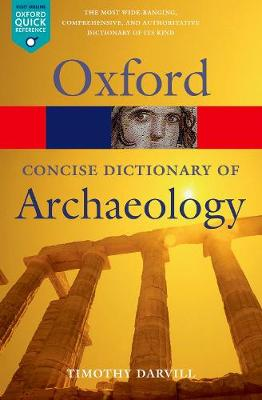 Concise Oxford Dictionary of Archaeology - Oxford Quick Reference (Paperback)