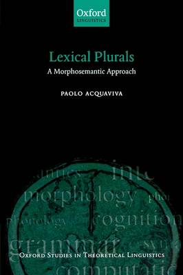 Lexical Plurals: A Morphosemantic Approach - Oxford Studies in Theoretical Linguistics 19 (Paperback)