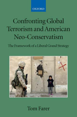 Confronting Global Terrorism and American Neo-Conservatism: The Framework of a Liberal Grand Strategy - Collected Courses of the Academy of European Law (Paperback)