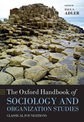 The Oxford Handbook of Sociology and Organization Studies: Classical Foundations - Oxford Handbooks (Hardback)