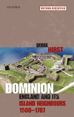 Dominion: England and its Island Neighbours, 1500-1707 - Oxford Histories (Paperback)