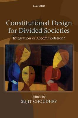Constitutional Design for Divided Societies: Integration or Accommodation? (Hardback)
