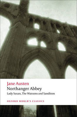Northanger Abbey: Northanger Abbey, Lady Susan, The Watsons, Sanditon WITH Lady Susan - Oxford World's Classics (Paperback)