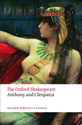 Anthony and Cleopatra: The Oxford Shakespeare - Oxford World's Classics (Paperback)