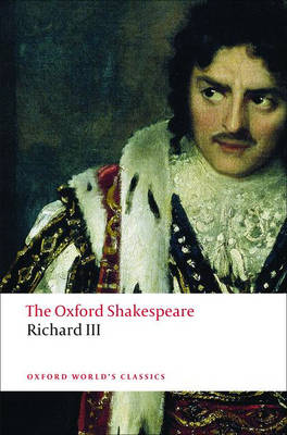 The Tragedy of King Richard III: The Oxford Shakespeare - Oxford World's Classics (Paperback)