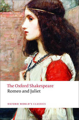Romeo and Juliet: The Oxford Shakespeare - Oxford World's Classics (Paperback)