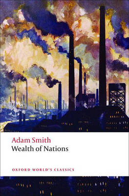 An Inquiry into the Nature and Causes of the Wealth of Nations: A Selected Edition - Oxford World's Classics (Paperback)