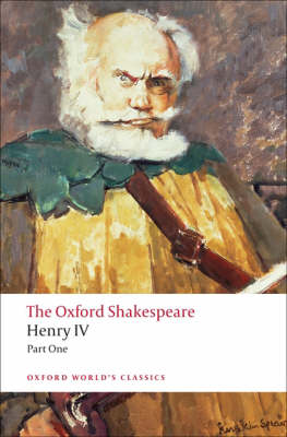 Henry IV, Part I: The Oxford Shakespeare - Oxford World's Classics (Paperback)
