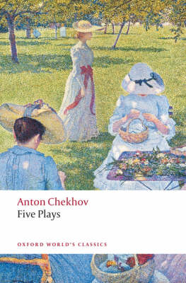 Five Plays: Ivanov, The Seagull, Uncle Vanya, Three Sisters, and The Cherry Orchard - Oxford World's Classics (Paperback)