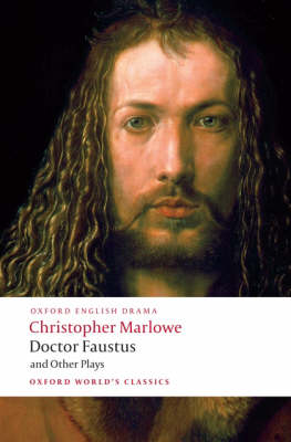 Doctor Faustus and Other Plays: Tamburlaine, Parts I and II; Doctor Faustus, A- and B-Texts; The Jew of Malta; Edward II - Oxford World's Classics (Paperback)