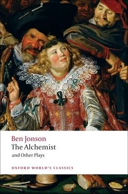 The Alchemist and Other Plays: Volpone, or The Fox; Epicene, or The Silent Woman; The Alchemist; Bartholemew Fair - Oxford World's Classics (Paperback)