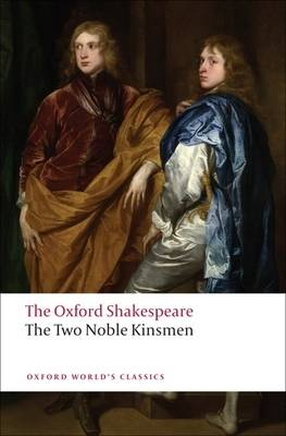 The Two Noble Kinsmen: The Oxford Shakespeare - Oxford World's Classics (Paperback)