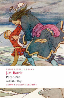 Peter Pan and Other Plays: The Admirable Crichton; Peter Pan; When Wendy Grew Up; What Every Woman Knows; Mary Rose - Oxford World's Classics (Paperback)