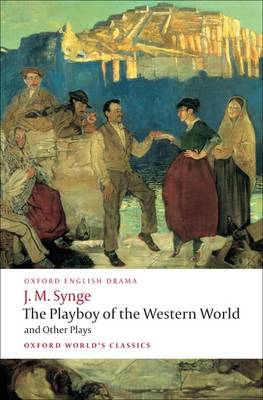 The Playboy of the Western World and Other Plays: Riders to the Sea; The Shadow of the Glen; The Tinker's Wedding; The Well of the Saints; The Playboy of the Western World; Deirdre of the Sorrows - Oxford World's Classics (Paperback)