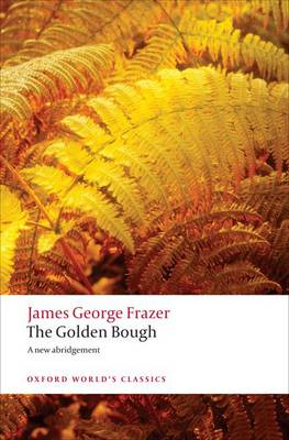 The Golden Bough: A Study in Magic and Religion - Oxford World's Classics (Paperback)