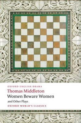 Women Beware Women, and Other Plays - Oxford World's Classics (Paperback)