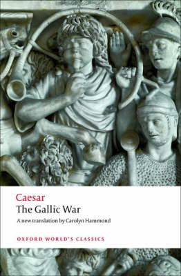 The Gallic War: Seven Commentaries on The Gallic War with an Eighth Commentary by Aulus Hirtius - Oxford World's Classics (Paperback)