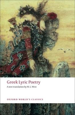 Greek Lyric Poetry: Includes Sappho, Archilochus, Anacreon, Simonides and many more - Oxford World's Classics (Paperback)