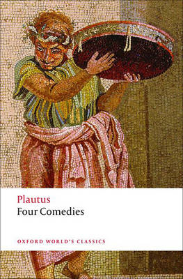 Four Comedies: The Braggart Soldier; The Brothers Menaechmus; The Haunted House; The Pot of Gold - Oxford World's Classics (Paperback)
