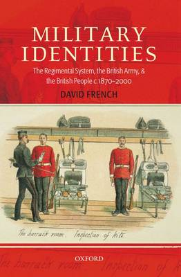 Military Identities: The Regimental System, the British Army, and the British People c.1870-2000 (Paperback)