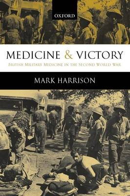 Medicine and Victory: British Military Medicine in the Second World War (Paperback)