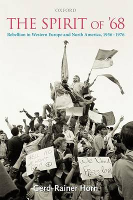 The Spirit of '68: Rebellion in Western Europe and North America, 1956-1976 (Paperback)