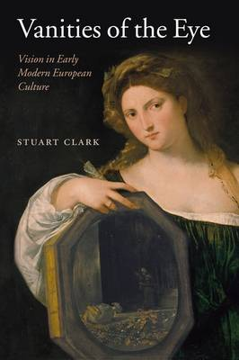 Vanities of the Eye: Vision in Early Modern European Culture (Paperback)