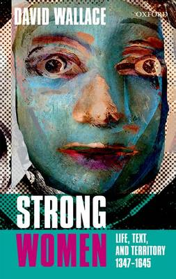 Strong Women: Life, Text, and Territory 1347-1645 - Clarendon Lectures in English (Hardback)