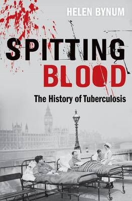 Spitting Blood: The history of tuberculosis (Hardback)