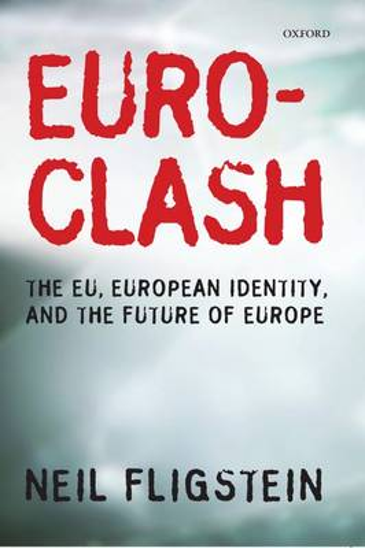 Euroclash: The EU, European Identity, and the Future of Europe (Hardback)