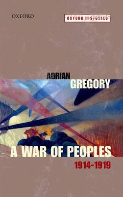 A War of Peoples 1914-1919 - Oxford Histories (Hardback)