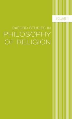 Oxford Studies in Philosophy of Religion: Volume 1 - Oxford Studies in Philosophy of Religion (Hardback)