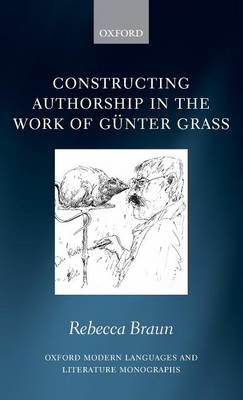Constructing Authorship in the Work of Gunter Grass - Oxford Modern Languages and Literature Monographs (Hardback)