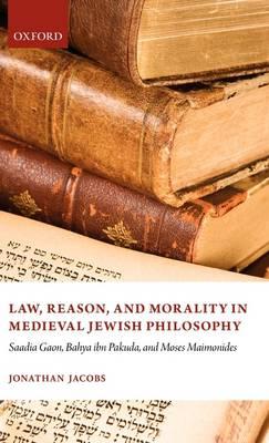 Law, Reason, and Morality in Medieval Jewish Philosophy: Saadia Gaon, Bahya ibn Pakuda, and Moses Maimonides (Hardback)