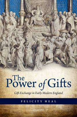 The Power of Gifts: Gift Exchange in Early Modern England (Hardback)