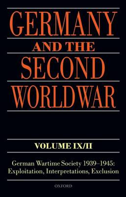 Germany and the Second World War Volume IX/II: German Wartime Society 1939-1945: Exploitation, Interpretations, Exclusion - Germany and the Second World War (Hardback)