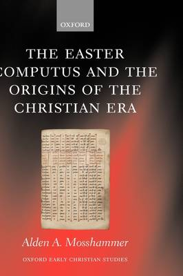 The Easter Computus and the Origins of the Christian Era - Oxford Early Christian Studies (Hardback)