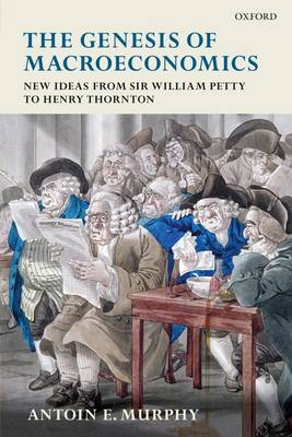 The Genesis of Macroeconomics: New Ideas from Sir William Petty to Henry Thornton (Paperback)